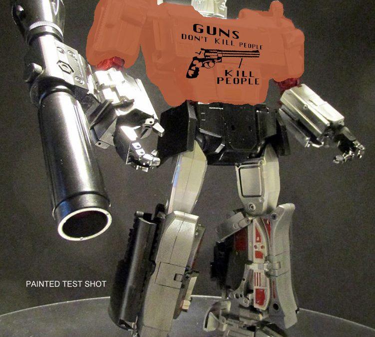 Guns don't kill people, Megatron kills people